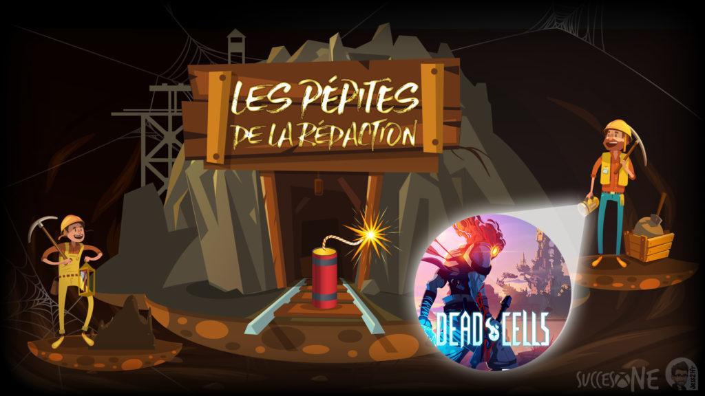 Les Pépites de la Rédaction vous présentent : Dead Cells