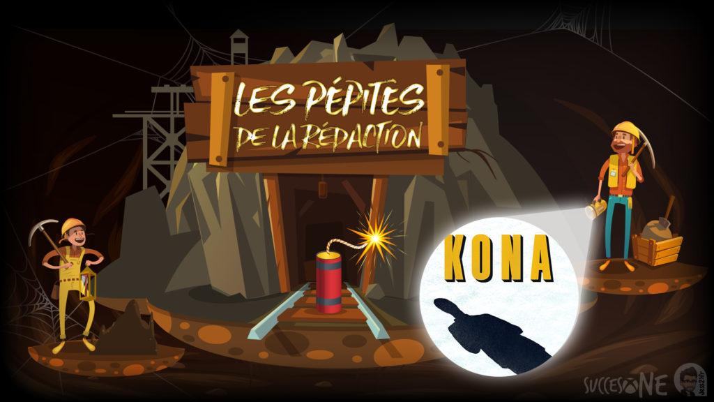 Les pépites de la rédaction vous présentent : Kona