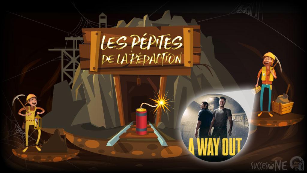 Les pépites de la rédaction vous présentent : A Way Out